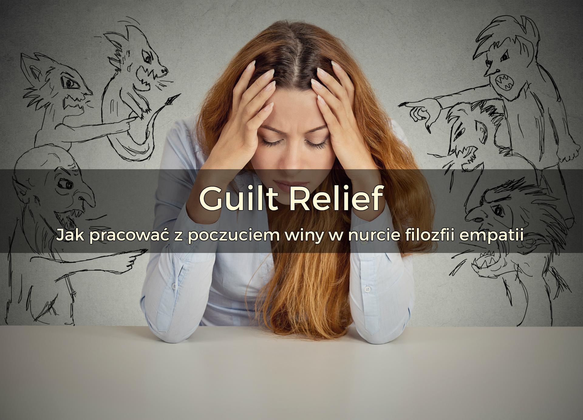 Guilt Relief – ja pracować z poczuciem winy w nurcie filozofii empatii | 2018 | Warszawa