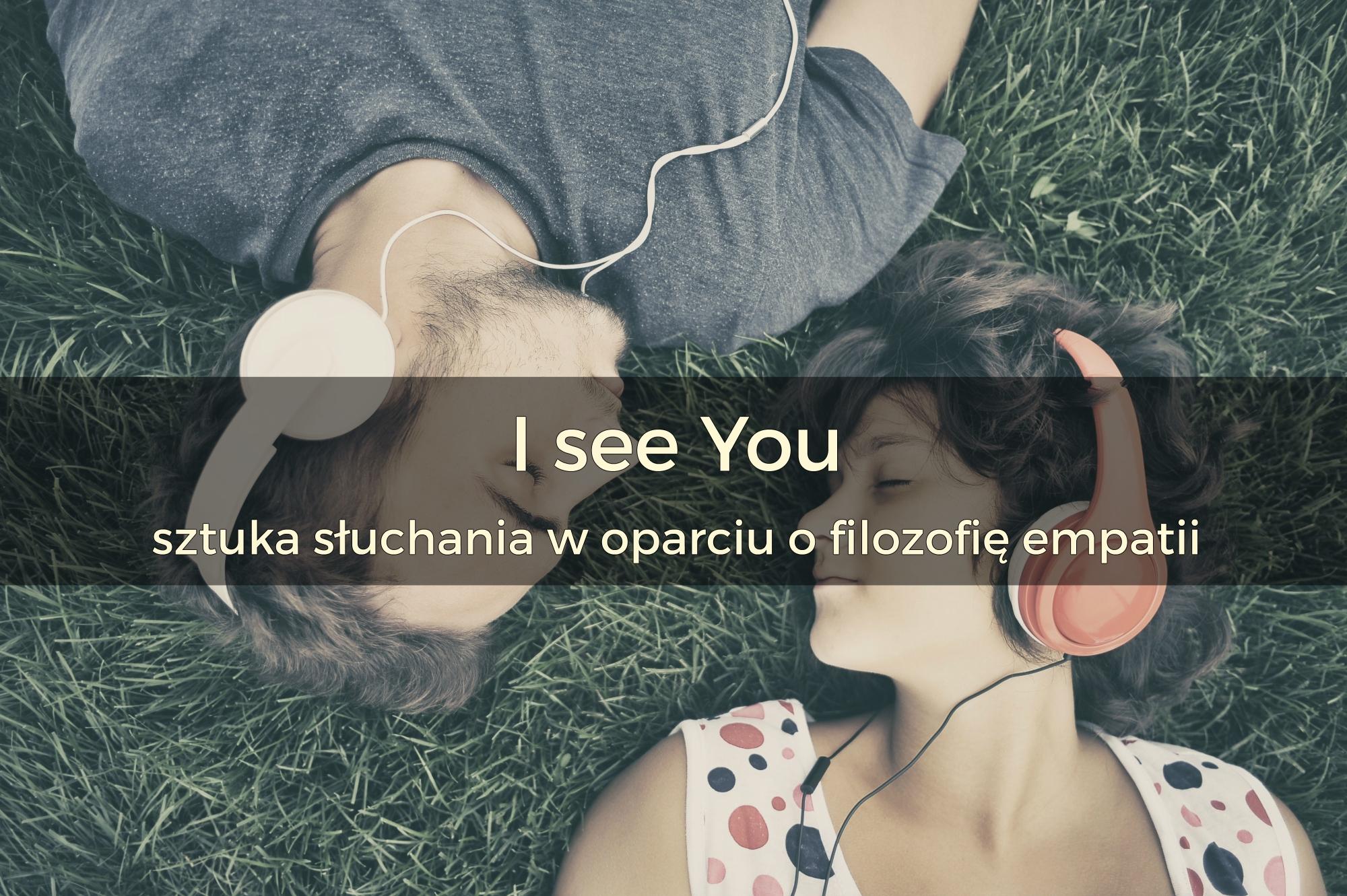 I see You – sztuka słuchania w nurcie filozofii empatii | 17-18 marca 2018 | Warszawa